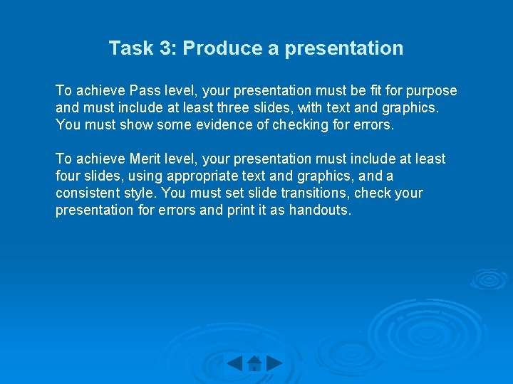 Task 3: Produce a presentation To achieve Pass level, your presentation must be fit