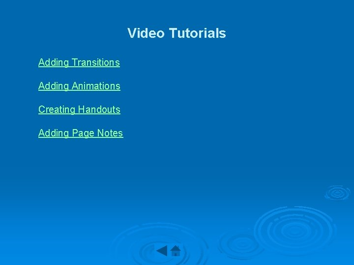 Video Tutorials Adding Transitions Adding Animations Creating Handouts Adding Page Notes