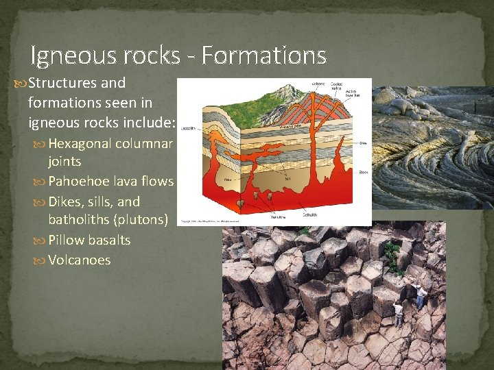 Igneous rocks - Formations Structures and formations seen in igneous rocks include: Hexagonal columnar