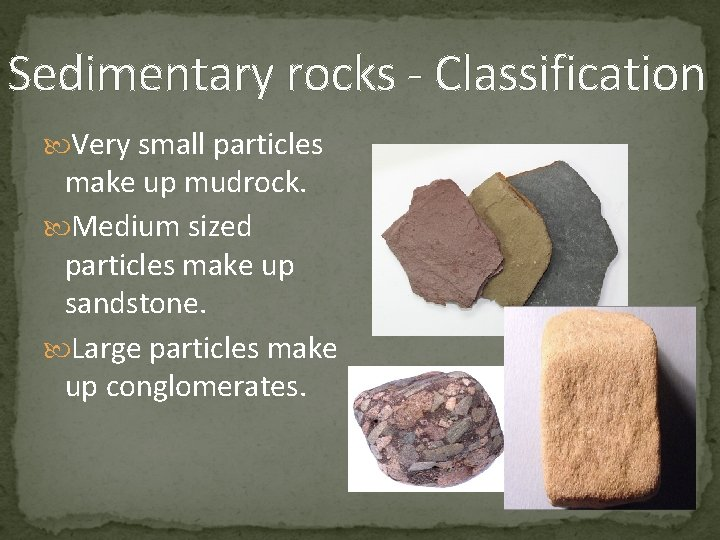 Sedimentary rocks - Classification Very small particles make up mudrock. Medium sized particles make