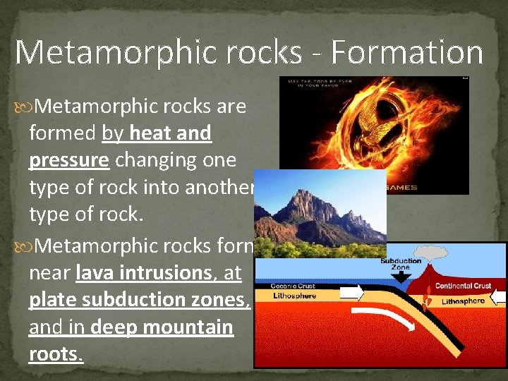 Metamorphic rocks - Formation Metamorphic rocks are formed by heat and pressure changing one