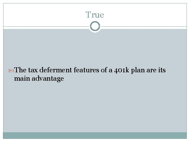 True The tax deferment features of a 401 k plan are its main advantage