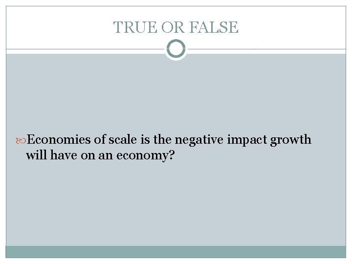 TRUE OR FALSE Economies of scale is the negative impact growth will have on