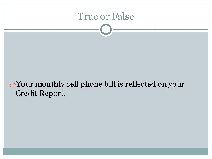 True or False Your monthly cell phone bill is reflected on your Credit Report.