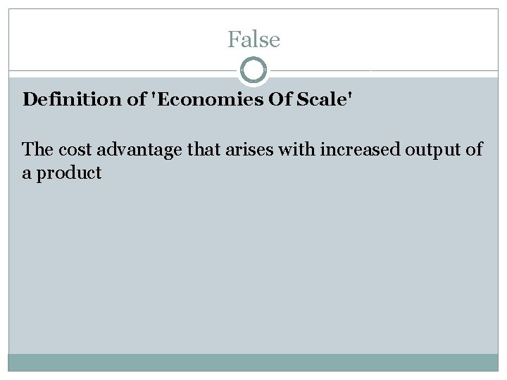 False Definition of 'Economies Of Scale' The cost advantage that arises with increased output