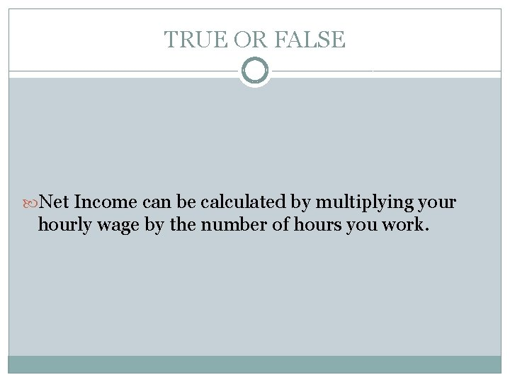 TRUE OR FALSE Net Income can be calculated by multiplying your hourly wage by