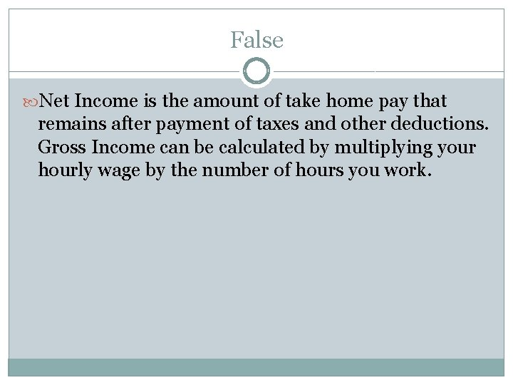 False Net Income is the amount of take home pay that remains after payment
