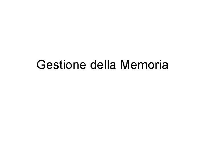 Gestione della Memoria