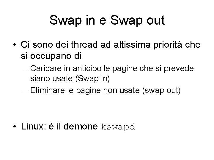 Swap in e Swap out • Ci sono dei thread ad altissima priorità che