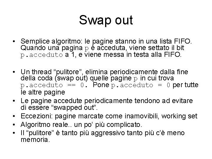 Swap out • Semplice algoritmo: le pagine stanno in una lista FIFO. Quando una