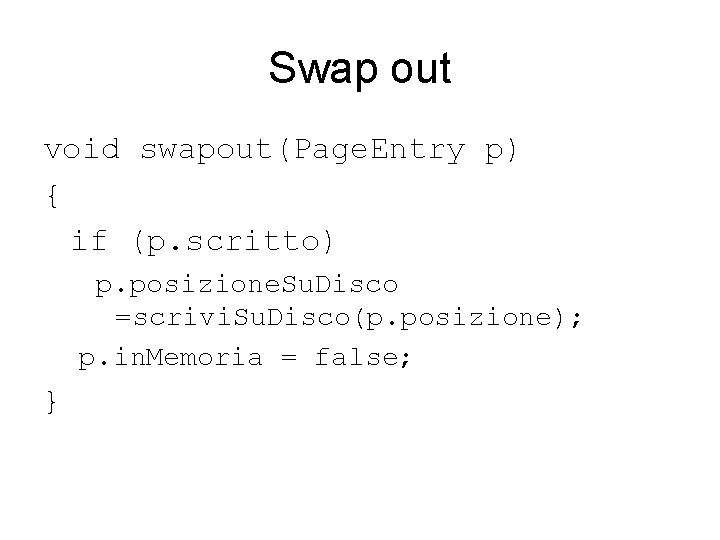 Swap out void swapout(Page. Entry p) { if (p. scritto) p. posizione. Su. Disco