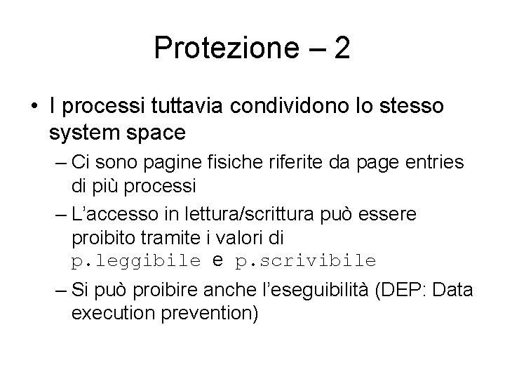 Protezione – 2 • I processi tuttavia condividono lo stesso system space – Ci