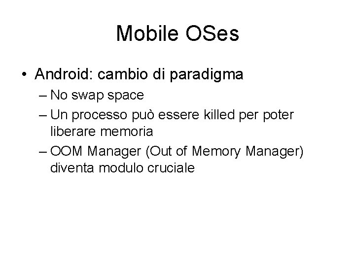 Mobile OSes • Android: cambio di paradigma – No swap space – Un processo