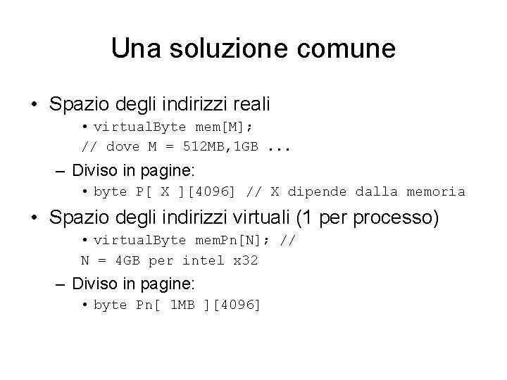Una soluzione comune • Spazio degli indirizzi reali • virtual. Byte mem[M]; // dove
