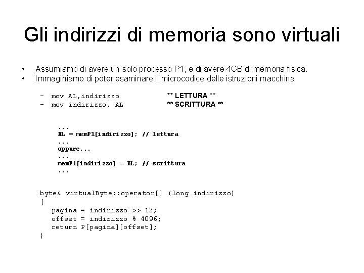 Gli indirizzi di memoria sono virtuali • • Assumiamo di avere un solo processo