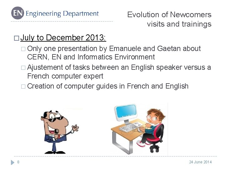 Evolution of Newcomers visits and trainings � July to December 2013: � Only one