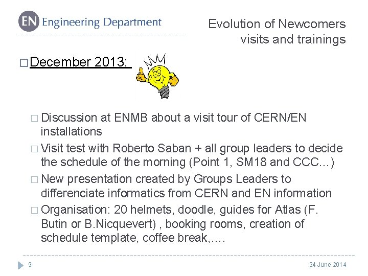 Evolution of Newcomers visits and trainings � December 2013: � Discussion at ENMB about