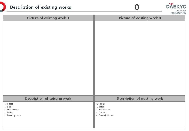 0 Description of existing works -. -. -. Title: Size: Materials: Date: Description: Picture
