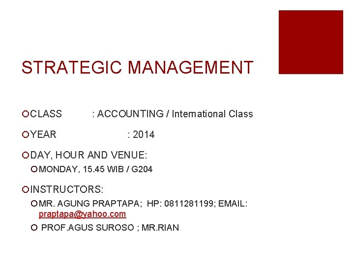 STRATEGIC MANAGEMENT ¡CLASS : ACCOUNTING / International Class ¡YEAR : 2014 ¡DAY, HOUR AND