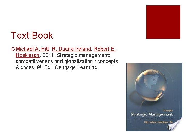 Text Book ¡Michael A. Hitt, R. Duane Ireland, Robert E. Hoskisson, 2011, Strategic management: