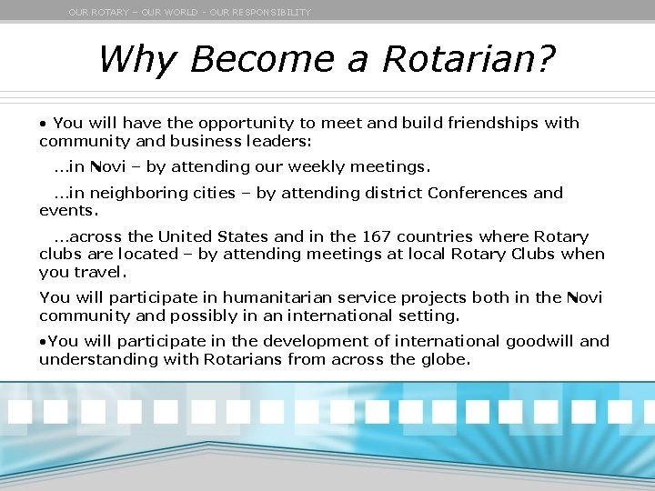 OUR ROTARY – OUR WORLD - OUR RESPONSIBILITY Why Become a Rotarian? • You