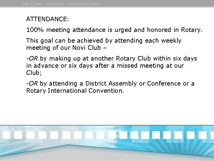 OUR ROTARY – OUR WORLD - OUR RESPONSIBILITY ATTENDANCE: 100% meeting attendance is urged