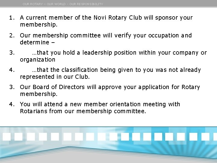 OUR ROTARY – OUR WORLD - OUR RESPONSIBILITY 1. A current member of the