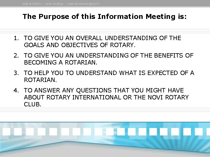 OUR ROTARY – OUR WORLD - OUR RESPONSIBILITY The Purpose of this Information Meeting