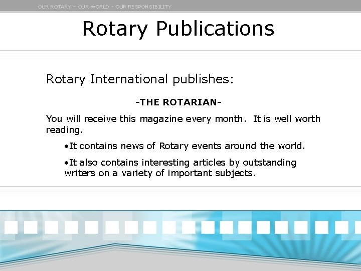 OUR ROTARY – OUR WORLD - OUR RESPONSIBILITY Rotary Publications Rotary International publishes: -THE