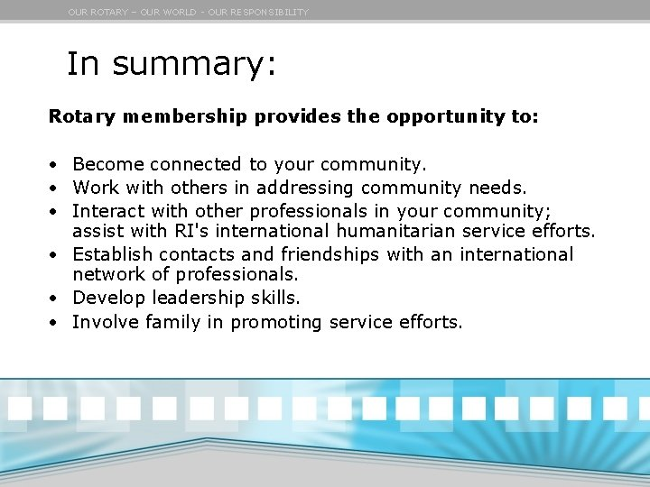 OUR ROTARY – OUR WORLD - OUR RESPONSIBILITY In summary: Rotary membership provides the