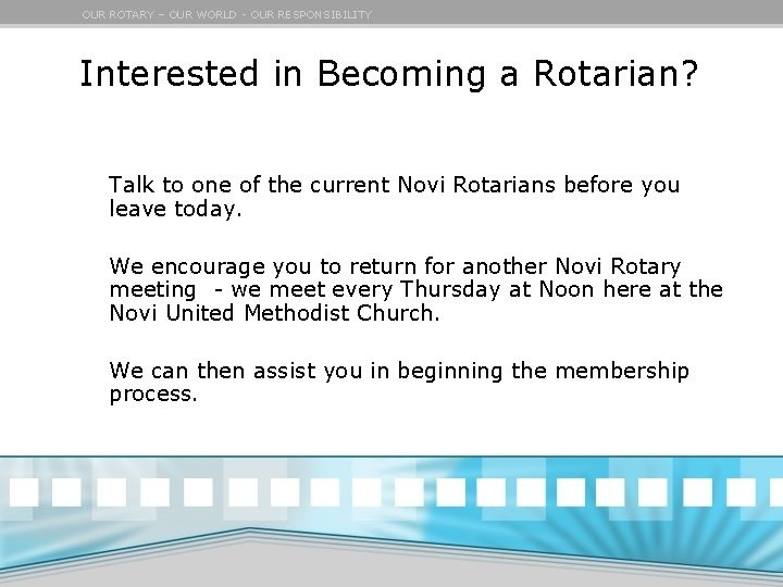 OUR ROTARY – OUR WORLD - OUR RESPONSIBILITY Interested in Becoming a Rotarian? Talk
