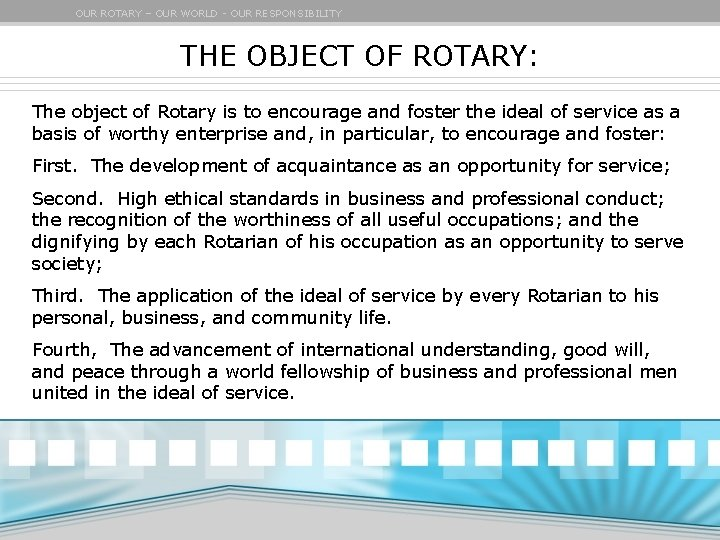 OUR ROTARY – OUR WORLD - OUR RESPONSIBILITY THE OBJECT OF ROTARY: The object