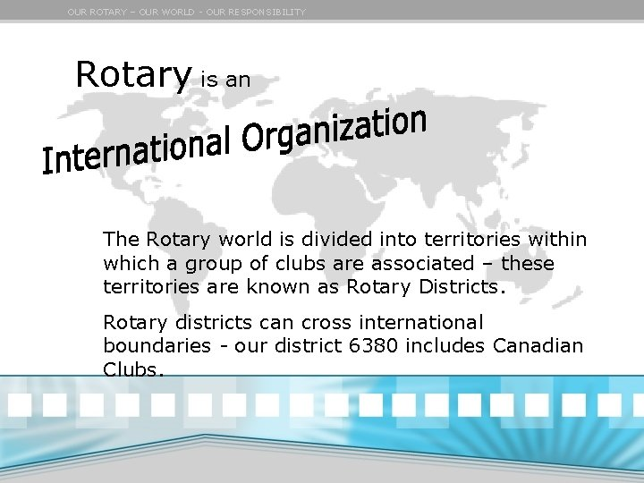 OUR ROTARY – OUR WORLD - OUR RESPONSIBILITY Rotary is an test The Rotary