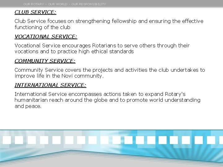 OUR ROTARY – OUR WORLD - OUR RESPONSIBILITY CLUB SERVICE: Club Service focuses on