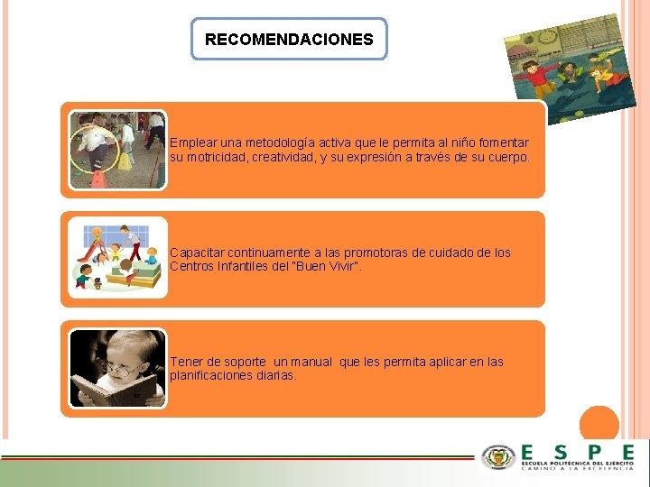 RECOMENDACIONES Emplear una metodología activa que le permita al niño fomentar su motricidad, creatividad,