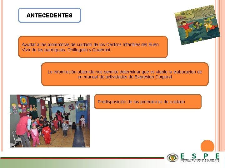 ANTECEDENTES Ayudar a las promotoras de cuidado de los Centros Infantiles del Buen Vivir