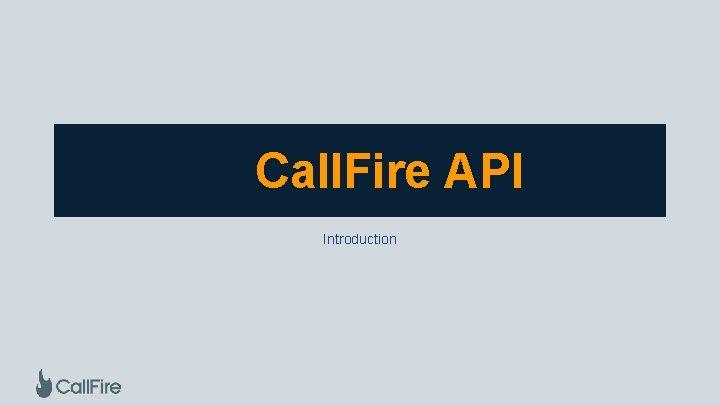 Call. Fire API Introduction