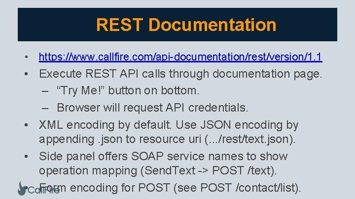 REST Documentation • https: //www. callfire. com/api-documentation/rest/version/1. 1 • Execute REST API calls through