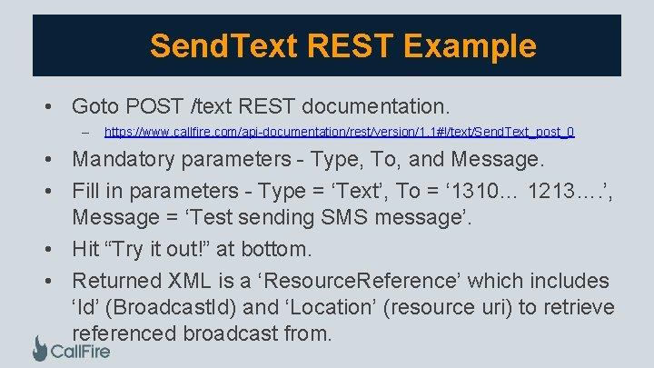 Send. Text REST Example • Goto POST /text REST documentation. – https: //www. callfire.