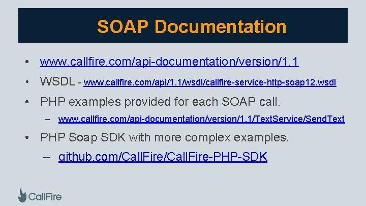 SOAP Documentation • www. callfire. com/api-documentation/version/1. 1 • WSDL - www. callfire. com/api/1. 1/wsdl/callfire-service-http-soap