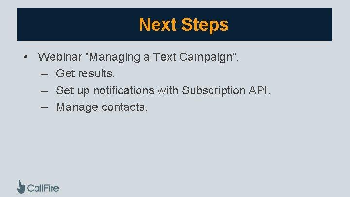 """Next Steps • Webinar """"Managing a Text Campaign"""". – Get results. – Set up"""