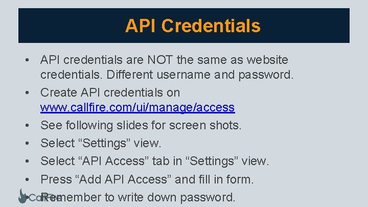 API Credentials • API credentials are NOT the same as website credentials. Different username