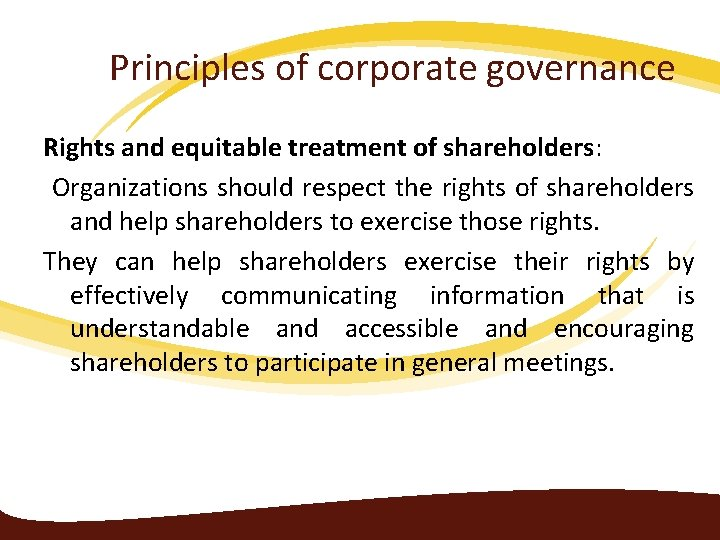 Principles of corporate governance Rights and equitable treatment of shareholders: Organizations should respect the