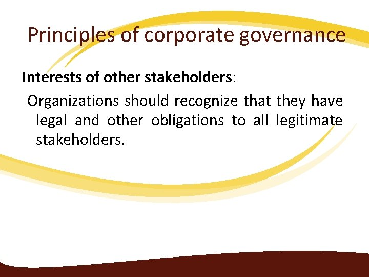 Principles of corporate governance Interests of other stakeholders: Organizations should recognize that they have