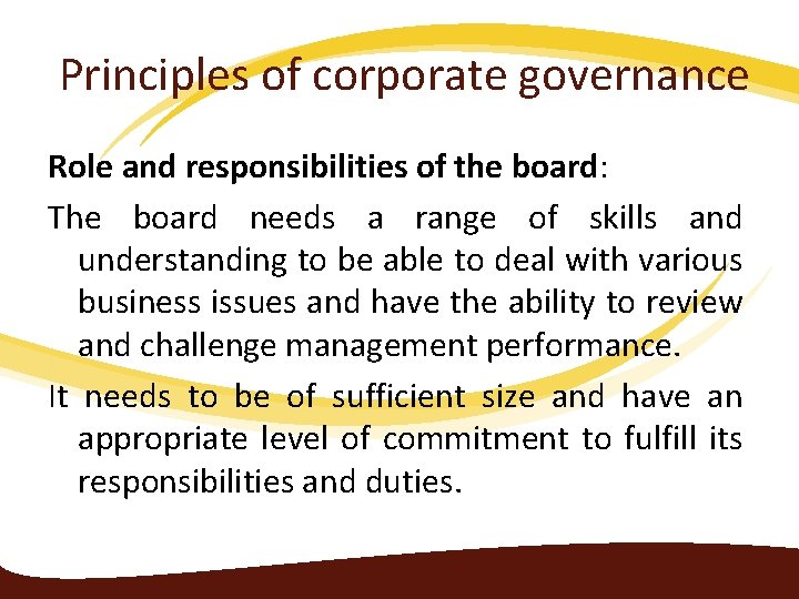 Principles of corporate governance Role and responsibilities of the board: The board needs a