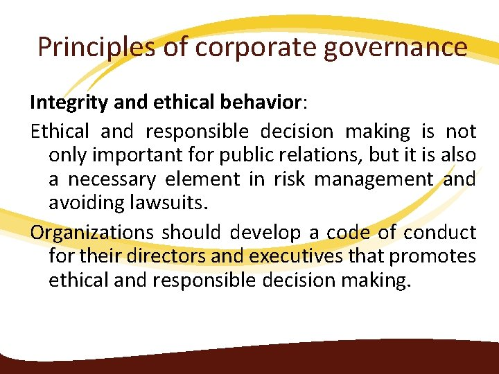 Principles of corporate governance Integrity and ethical behavior: Ethical and responsible decision making is