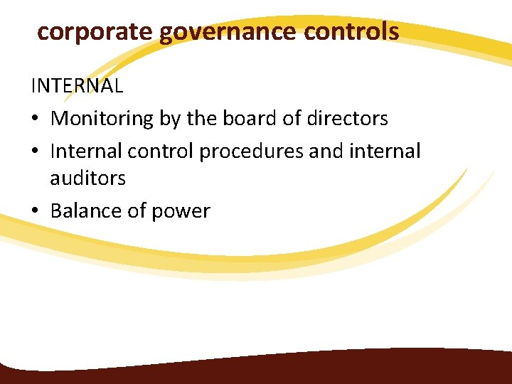 corporate governance controls INTERNAL • Monitoring by the board of directors • Internal control