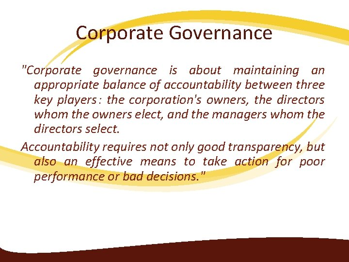 """Corporate Governance """"Corporate governance is about maintaining an appropriate balance of accountability between three"""