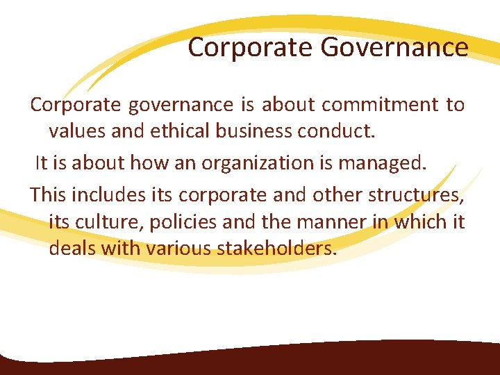 Corporate Governance Corporate governance is about commitment to values and ethical business conduct. It