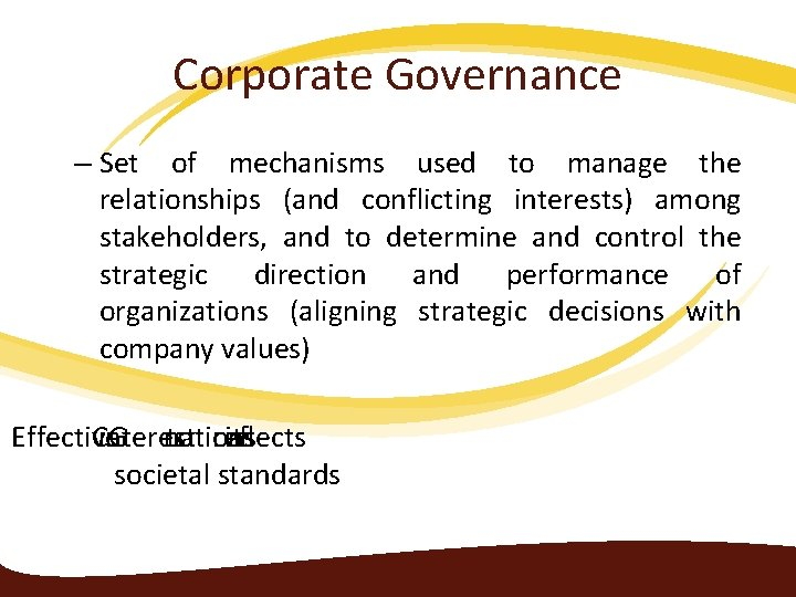 Corporate Governance – Set of mechanisms used to manage the relationships (and conflicting interests)